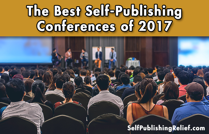 The Best Self-Publishing Conferences of 2017 | Self-Publishing Relief