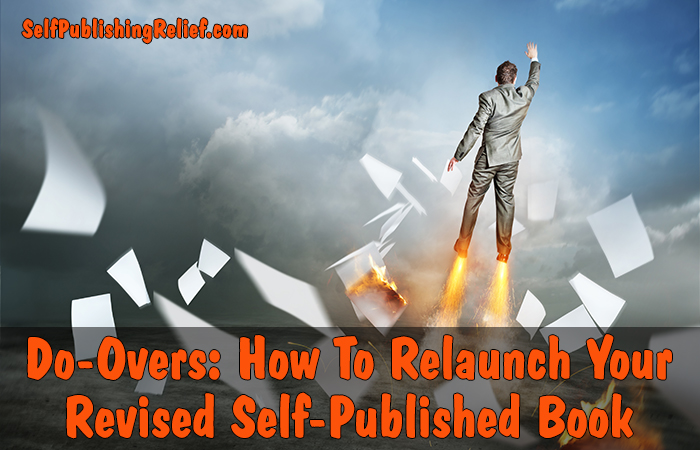 Do-Overs: How To Relaunch Your Revised Self-Published Book | Self-Publishing Relief