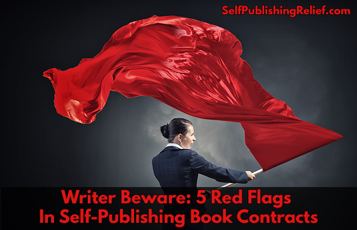 Writer Beware: 5 Red Flags In Self-Publishing Book Contracts | Self-Publishing Relief
