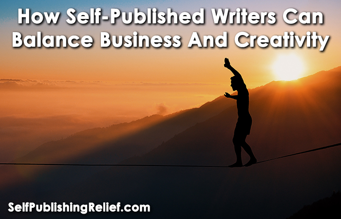How Self-Published Writers Can Balance Business And Creativity | Self-Publishing Relief