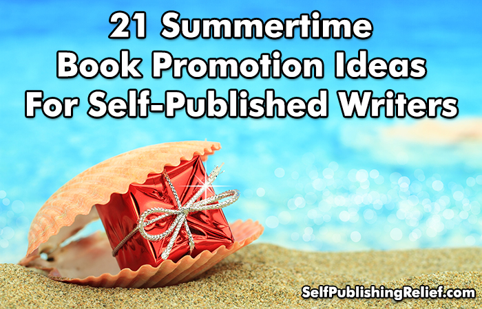 21 Summertime Book Promotion Ideas For Self-Published Writers | Self-Publishing Relief