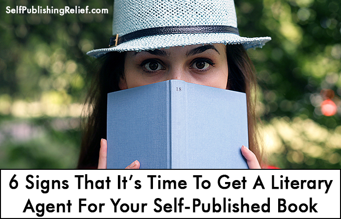 6 Signs That It's Time To Get A Literary Agent For Your Self-Published Book | Self-Publishing Relief
