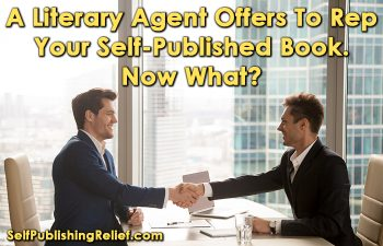 A Literary Agent Offers To Rep Your Self-Published Book. Now What? | Self-Publishing Relief