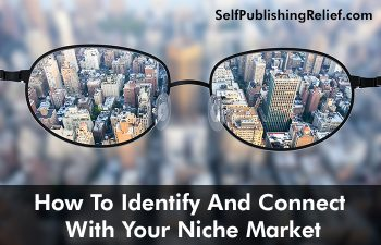 How To Identify And Connect With Your Niche Market | Self-Publishing Relief