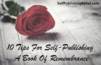10 Tips For Self-Publishing A Book Of Remembrance | Self-Publishing Relief