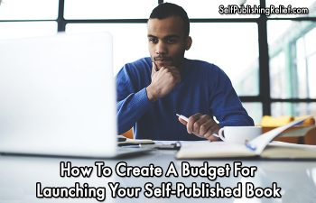 How To Create A Budget For Launching Your Self-Published Book | Self-Publishing Relief