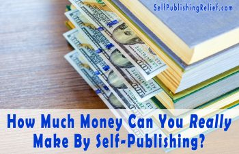 How Much Money Can You Really Make by Self-Publishing? | Self-Publishing Relief