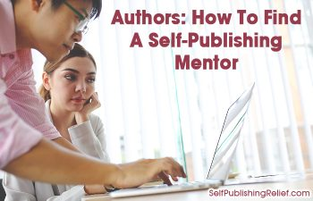 Authors: How To Find A Self-Publishing Mentor | Self-Publishing Relief