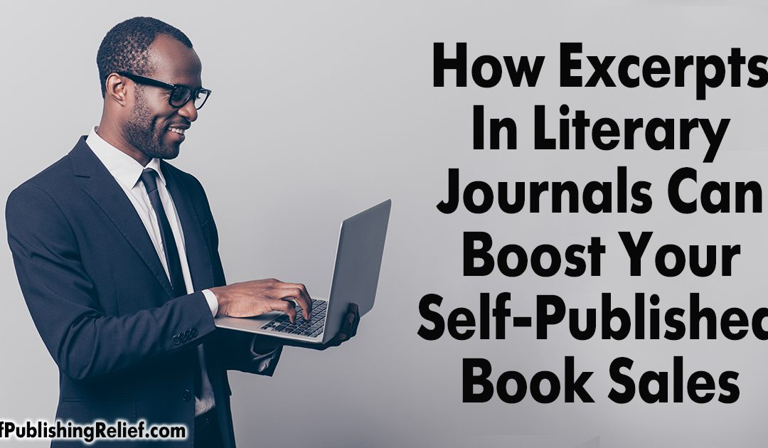 How Excerpts In Literary Journals Can Boost Your Self-Published Book Sales | Self-Publishing Relief