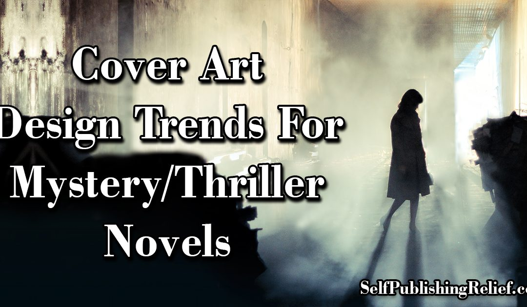 Cover Art Design Trends For Mystery/Thriller Novels | Self-Publishing Relief