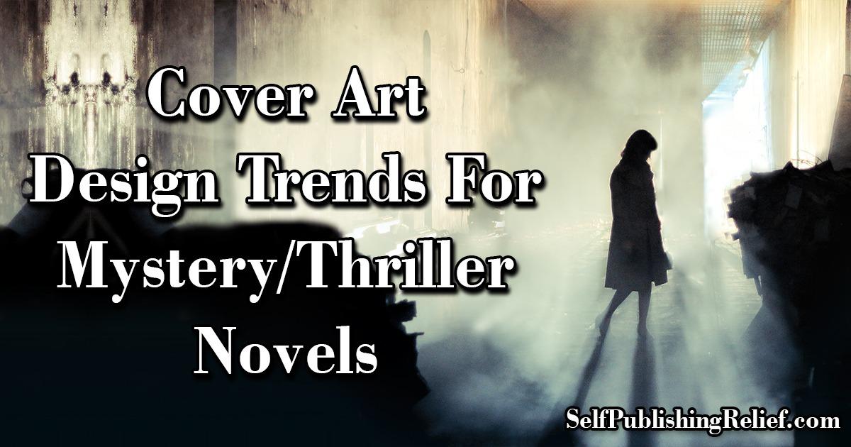 Cover Art Design Trends For Mystery/Thriller Novels   Self-Publishing Relief