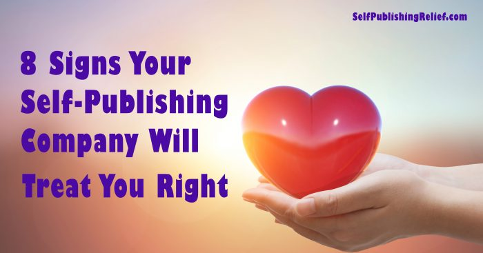 8 Signs Your Self-Publishing Company Will Treat You Right | Self-Publishing Relief
