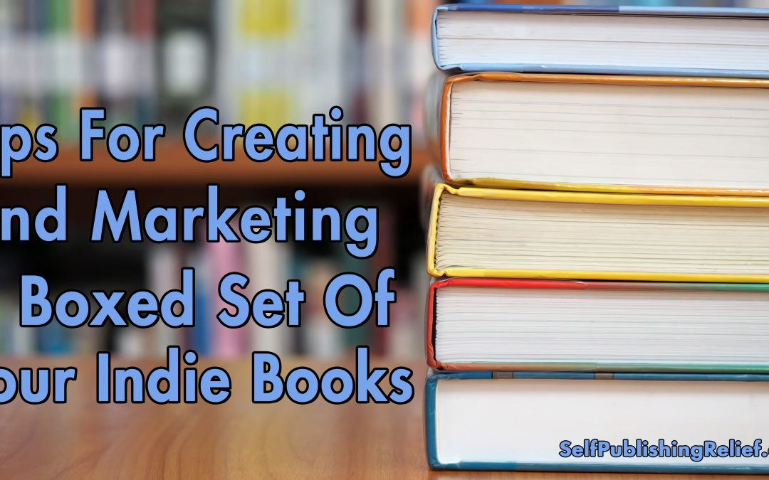 Tips For Creating And Marketing A Boxed Set Of Your Indie Books | Self-Publishing Relief