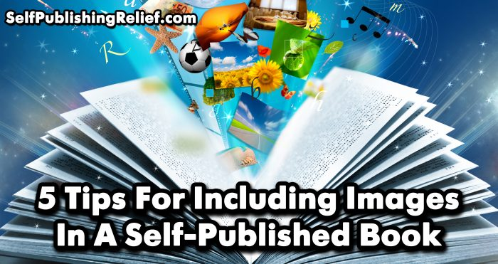5 Tips For Including Images In A Self-Published Book | Self-Publishing Relief