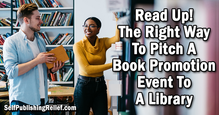 Read Up! The Right Way To Pitch A Book Promotion Event To A Library | Self-Publishing Relief
