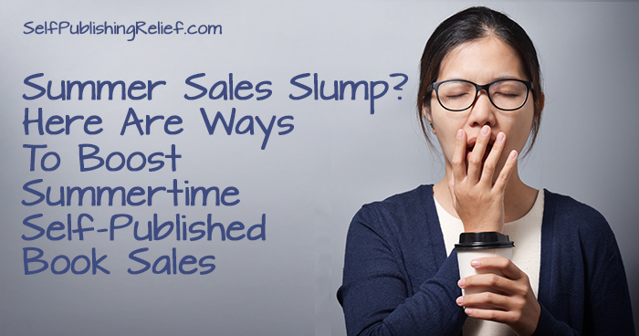 Summer Sales Slump? Here Are Ways To Boost Summertime Self-Published Book Sales | Self-Publishing Relief