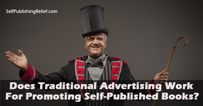 Does Traditional Advertising Work For Promoting Self-Published Books? | Self-Publishing Relief