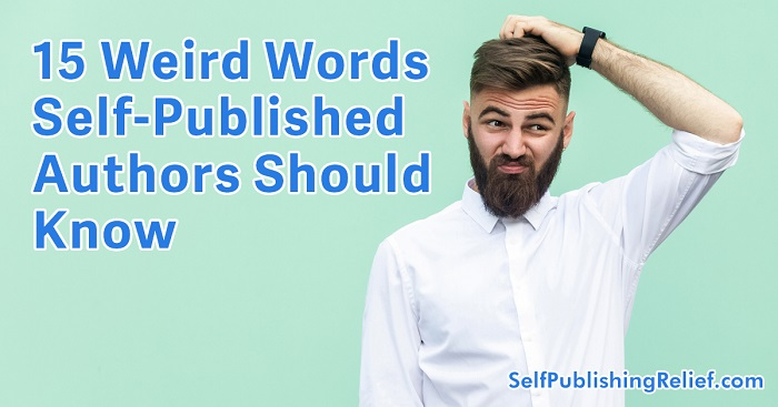 15 Weird Words Self-Published Authors Should Know | Self-Publishing Relief