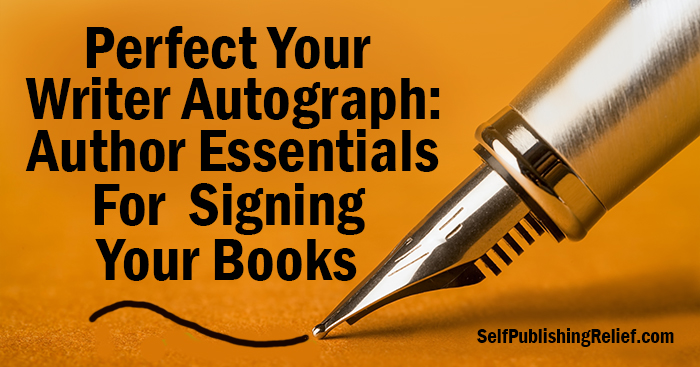 Perfect Your Writer Autograph: Author Essentials For Signing Your Books | Self-Publishing Relief
