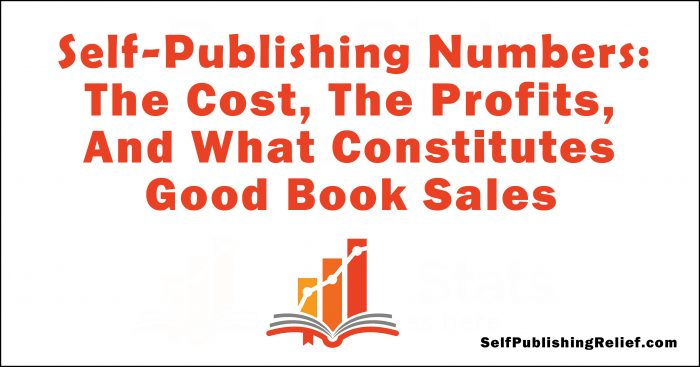 Self-Publishing Numbers: The Cost, The Profits, And What Constitutes Good Book Sales | Self-Publishing Relief
