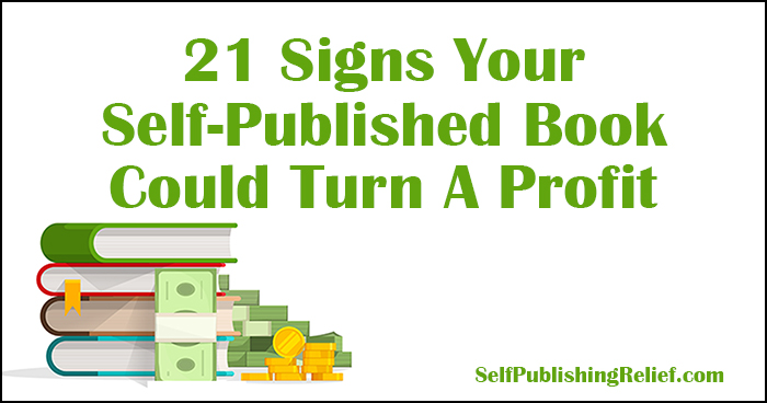 21 Signs Your Self-Published Book Could Turn A Profit | Self-Publishing Relief