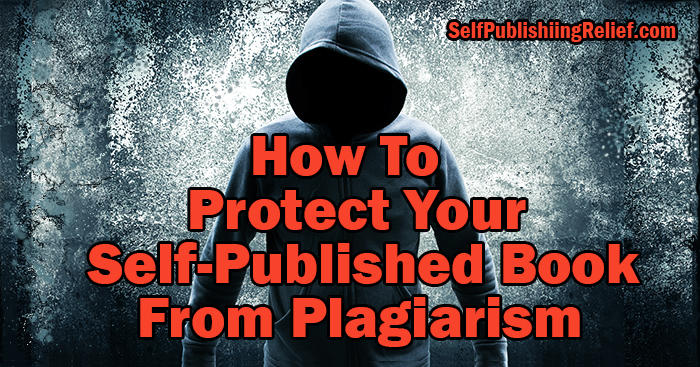 How To Protect Your Self-Published Book From Plagiarism | Self-Publishing Relief