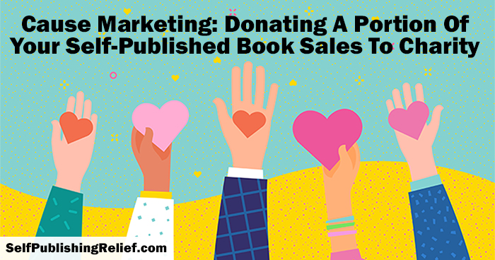 Cause Marketing: Donating A Portion Of Your Self-Published Book Sales To Charity | Self-Publishing Relief