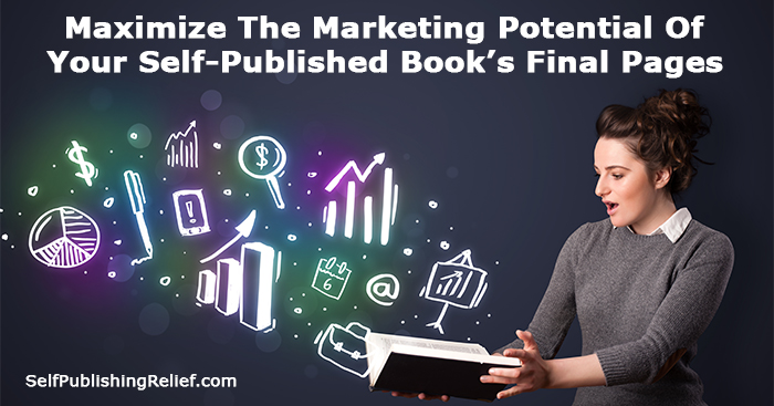 Maximize The Marketing Potential Of Your Self-Published Book's Final Pages   Self-Publishing Relief