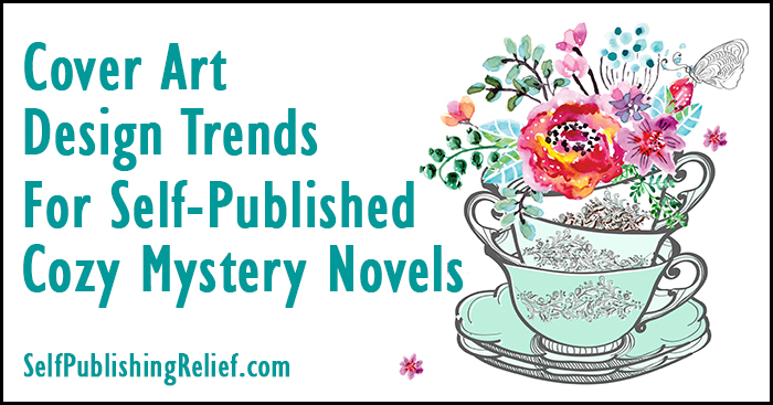 Cover Art Design Trends For Self-Published Cozy Mystery Novels | Self-Publishing Relief
