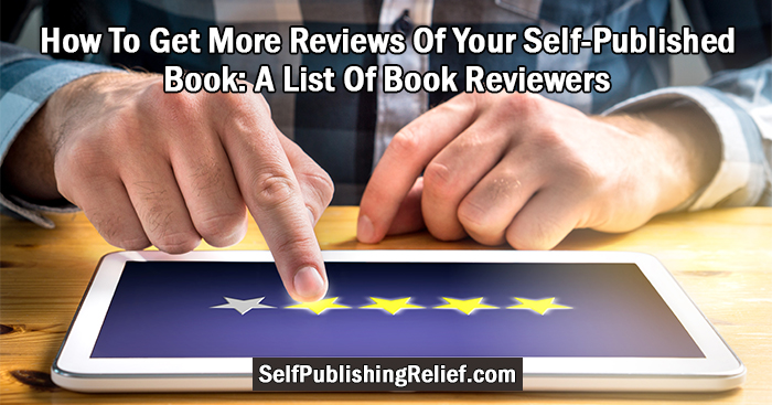How To Get More Reviews Of Your Self-Published Book: A List Of Book Reviewers | Self-Published Relief