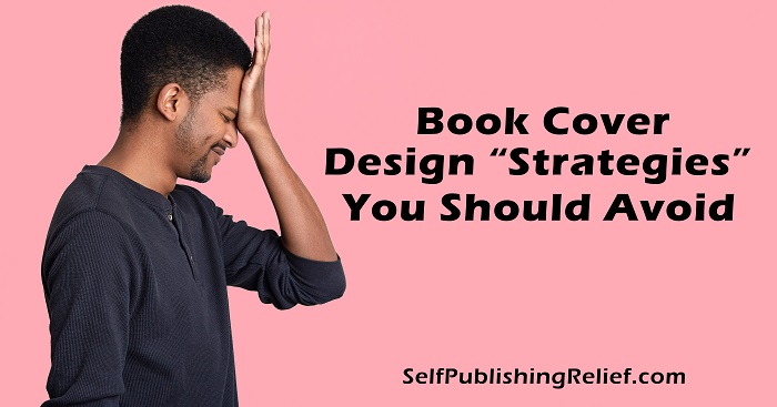 "Book Cover Design ""Strategies"" You Should Avoid 