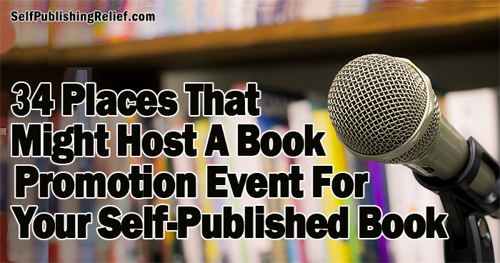 34 Places That Might Host A Book Promotion Event For Your Self-Published Book | Self-Publishing Relief