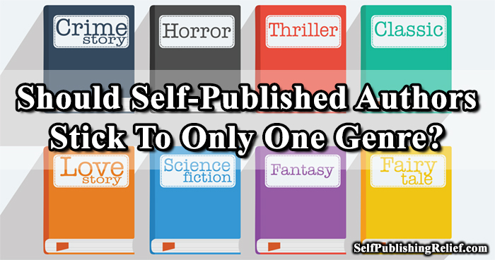 Should Self-Published Authors Stick To Only One Genre? | Self-Publishing Relief