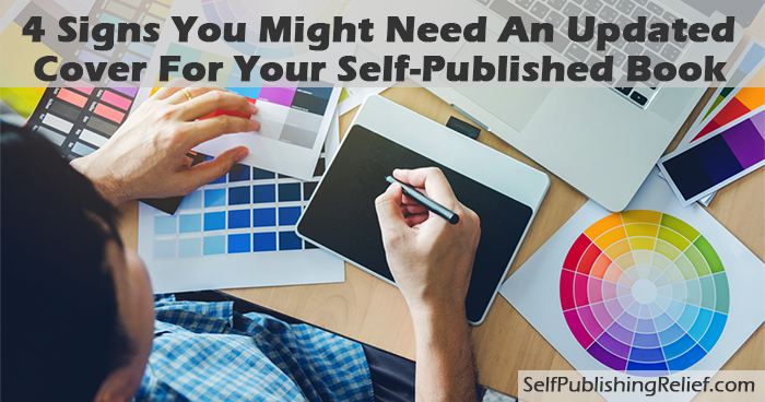 4 Signs You Might Need An Updated Cover For Your Self-Published Book | Self-Publishing Relief