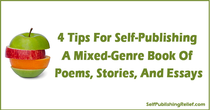 4 Tips For Self-Publishing A Mixed-Genre Book Of Poems, Stories, And Essays | Self-Publishing Relief