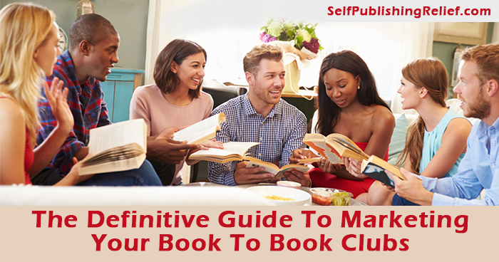 The Definitive Guide To Marketing Your Book To Book Clubs | Self-Publishing Relief