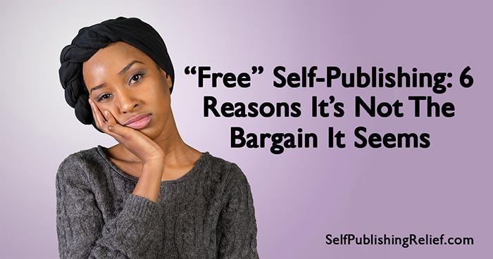 """Free"" Self-Publishing: 6 Reasons It's Not The Bargain It Seems| Self-Publishing Relief"