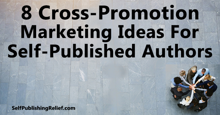 8 Cross-Promotion Marketing Ideas For Self-Published Authors | Self-Publishing Relief