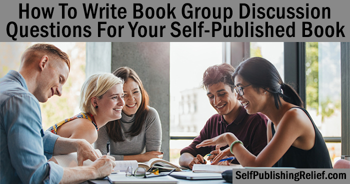 How To Write Book Group Discussion Questions For Your Self-Published Book | Self-Publishing Relief