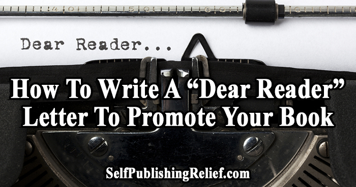 """How To Write A """"Dear Reader"""" Letter To Promote Your Book 