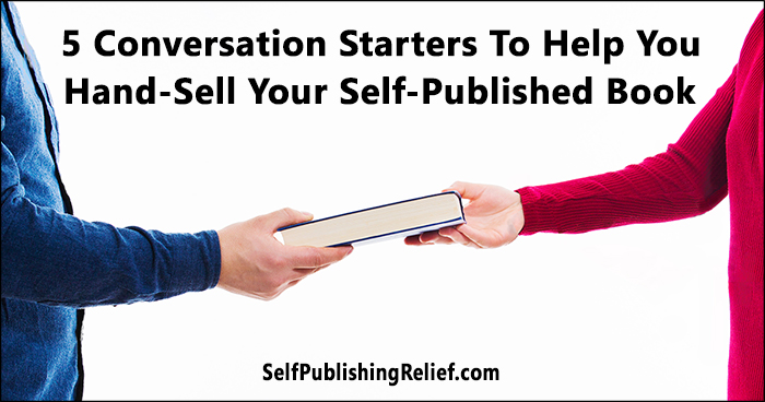 5 Conversation Starters To Help You Hand-Sell Your Self-Published Book | Self-Publishing Relief