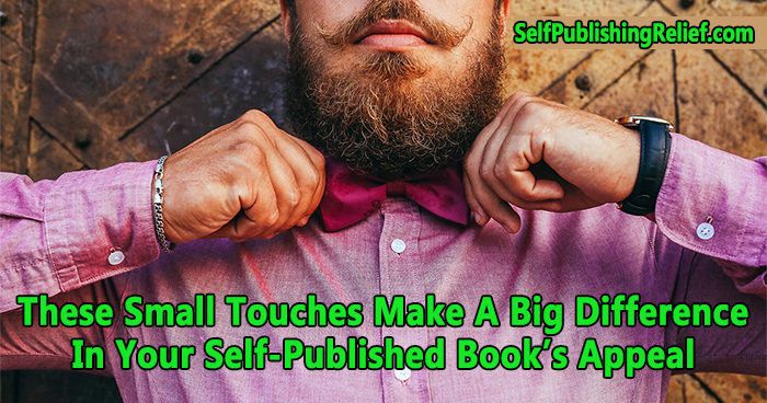 These Small Touches Make A Big Difference In Your Self-Published Book's Appeal | Self-Publishing Relief