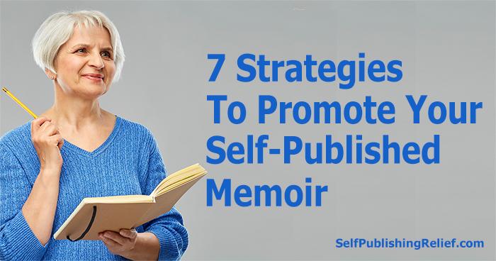 7 Strategies To Promote Your Self-Published Memoir | Self-Publishing Relief