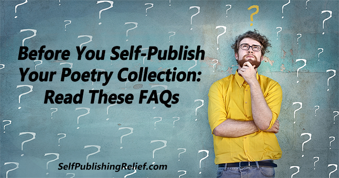 Before You Self-Publish Your Poetry Collection: Read These FAQs | Self-Publishing Relief