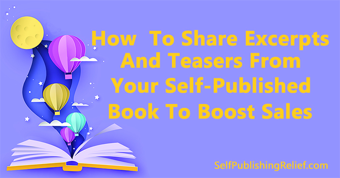 How To Share Excerpts And Teasers From Your Self-Published Book To Boost Sales | Self-Publishing Relief