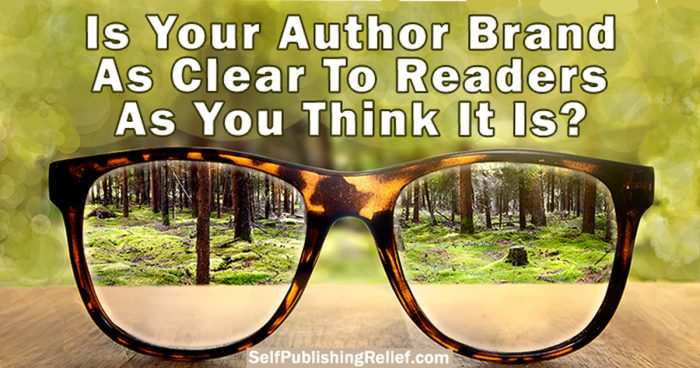Is Your Author Brand As Clear To Readers As You Think It Is? | Self-Publishing Relief