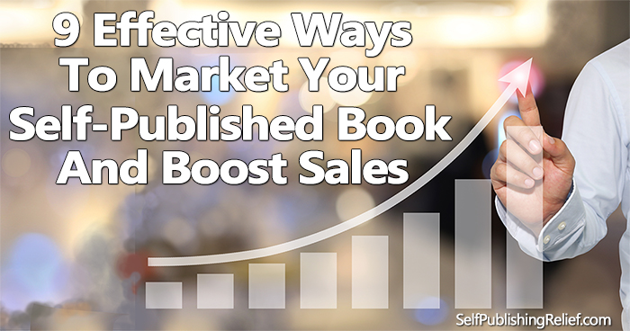 9 Effective Ways To Market Your Self-Published Book And Boost Sales | Self-Publishing Relief