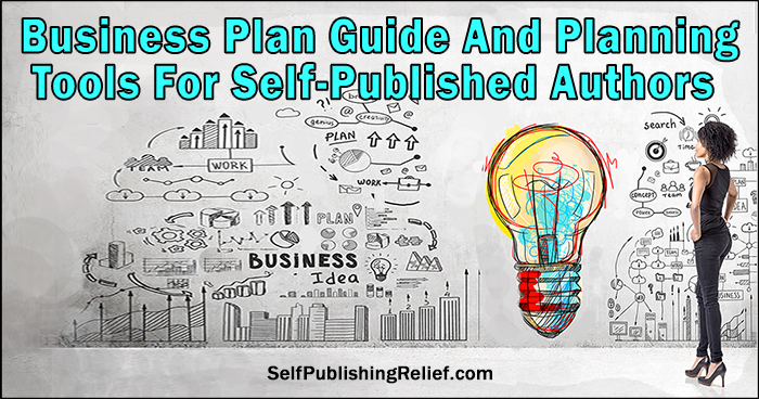 Business Plan Guide And Planning Tools For Self-Published Authors | Self-Publishing Relief