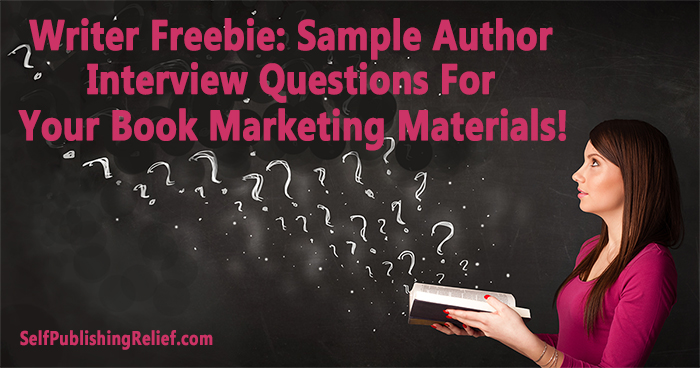 Writer Freebie: Sample Author Interview Questions For Your Book Marketing Materials | Self-Publishing Relief