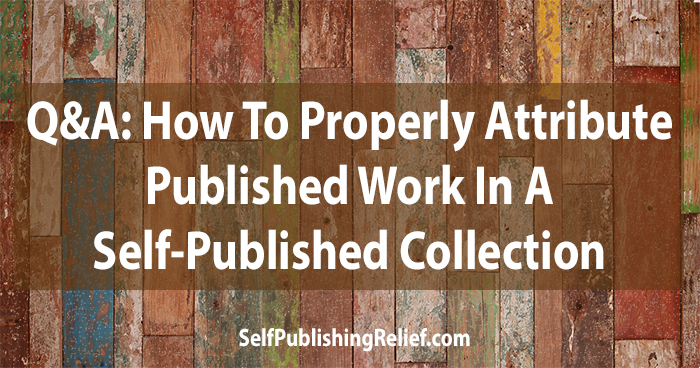 Q&A: How To Properly Attribute Published Work In A Self-Published Collection | Self-Publishing Relief